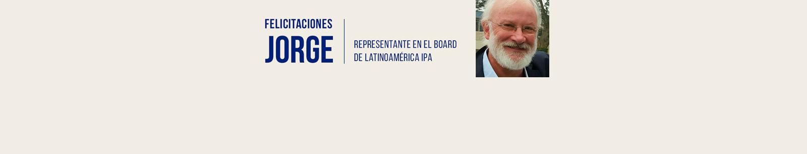 Felicitaciones Jorge, Representante en el Board de Latinoamérica IPA